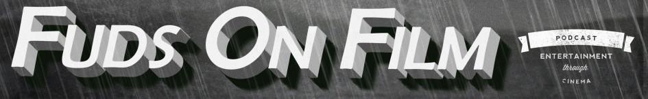 Fuds on Film - Podcast Entertainment through Cinema